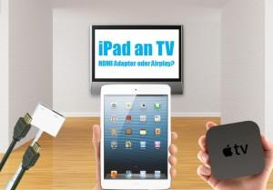 iPad an TV anschließen: HDMI Adapter oder AirPlay?